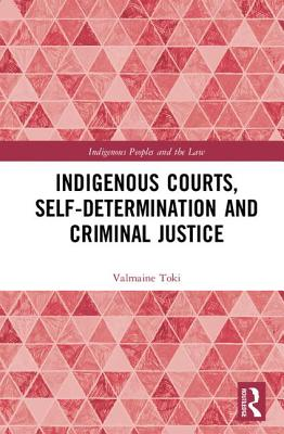 Indigenous Courts, Self-Determination and Criminal Justice - Toki, Valmaine
