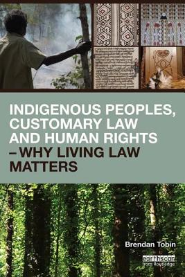 Indigenous Peoples, Customary Law and Human Rights - Why Living Law Matters - Tobin, Brendan