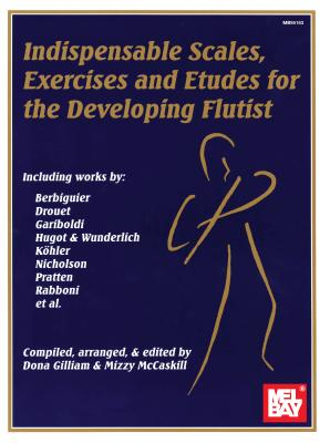 Indispensable Scales, Exercises & Etudes for the Developing Flutist - McCaskill, Mizzy, and Gilliam, Dona, and Mel Bay Publications Inc (Creator)