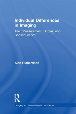 Individual Differences in Imaging: Their Measurement, Origins, and Consequences - Richardson, Alan