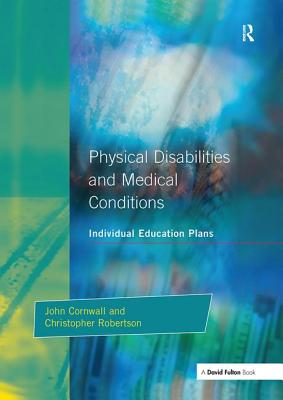 Individual Education Plans Physical Disabilities and Medical Conditions - Cornwall, John, and Robertson, Christopher