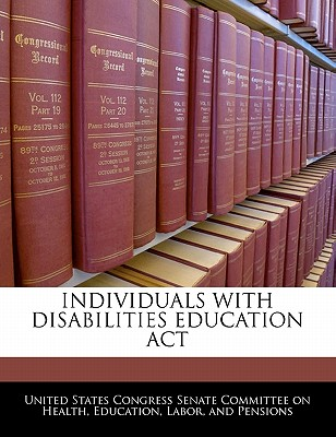 Individuals with Disabilities Education ACT - United States Congress Senate Committee (Creator)