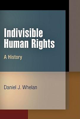 Indivisible Human Rights: A History - Whelan, Daniel J