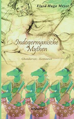 Indogermanische Mythen - Meyer, Elard Hugo