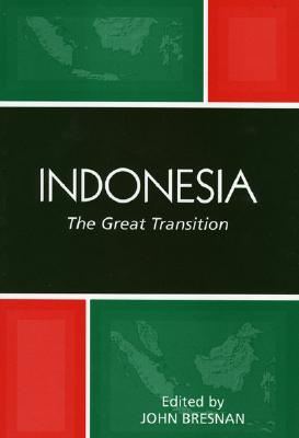 Indonesia: The Great Transition - Bresnan, John (Editor), and Bresnan, John (Contributions by), and Clear, Annette (Contributions by)