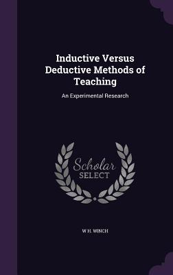 Inductive Versus Deductive Methods of Teaching: An Experimental Research - Winch, W H