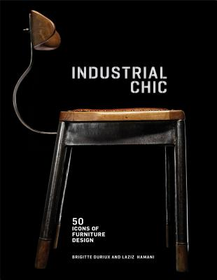 Industrial Chic: 50 Icons of Furniture and Lighting Design - Durieux, Brigitte