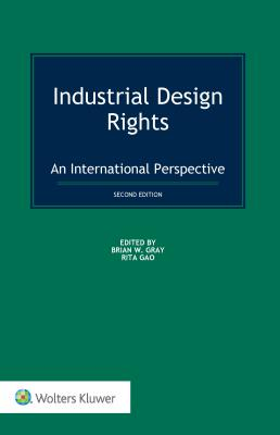 Industrial Design Rights: An International Perspective - Gray, Brian W (Editor), and Gao, Rita (Editor)