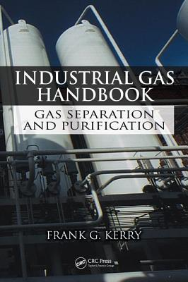 Industrial Gas Handbook: Gas Separation and Purification - Kerry, Frank G