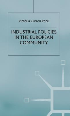 Industrial Policies in the European Community - Price, Victoria Curzon