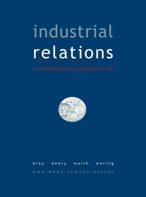 Industrial Relations: A Contemporary Approach - Bray, Mark, and Deery, Stephen, and Walsh, Janet