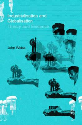 Industrialisation and Globalisation: Theory and Evidence from Developing Countries - Weiss, John
