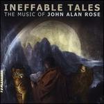 Ineffable Tales: The Music of John Alan Rose