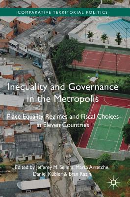 Inequality and Governance in the Metropolis: Place Equality Regimes and Fiscal Choices in Eleven Countries - Sellers, Jefferey M. (Editor), and Kubler, Daniel (Editor), and Razin, Eran (Editor)
