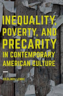 Inequality, Poverty and Precarity in Contemporary American Culture - Lemke, Sieglinde
