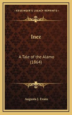 Inez: A Tale of the Alamo (1864) - Evans, Augusta Jane