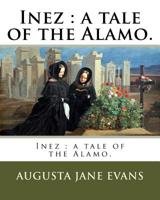 Inez: A Tale of the Alamo. - Evans, Augusta Jane