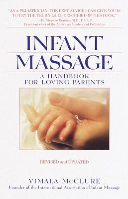 Infant Massage--Revised Edition: A Handbook for Loving Parents - McClure, Vimala
