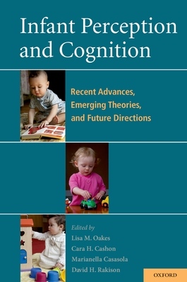 Infant Perception and Cognition: Recent Advances, Emerging Theories, and Future Directions - Oakes, Lisa, Professor (Editor)