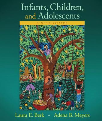 Infants, Children, and Adolescents - Berk, Laura, and Meyers, Adena
