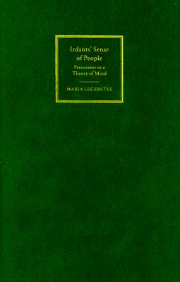 Infants' Sense of People: Precursors to a Theory of Mind - Legerstee, Maria, PhD