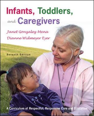Infants, Toddlers, and Caregivers with the Caregivers Companion - Gonzalez-Mena, Janet, and Eyer, Dianne Widmeyer, and Eyer Dianne, Widmeyer