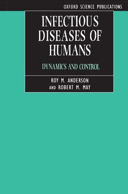 Infectious Diseases of Humans: Dynamics and Control - Lee, Pamela Anderson, and Anderson, B, and Anderson, Roy M