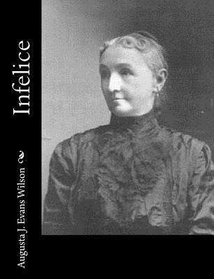 Infelice - Wilson, Augusta J Evans