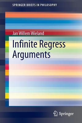 Infinite Regress Arguments - Wieland, Jan Willem