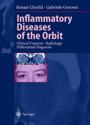 Inflammatory Diseases of the Orbit: Clinical Features . Radiology Differential Diagnosis - Unsold, R, and Unsold, Renate, and Greeven, Gabriele
