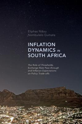 Inflation Dynamics in South Africa: The Role of Thresholds, Exchange Rate Pass-Through and Inflation Expectations on Policy Trade-Offs - Ndou, Eliphas, and Gumata, Nombulelo