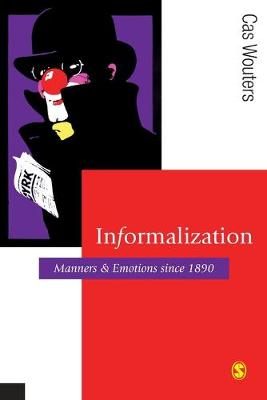 Informalization: Manners and Emotions Since 1890 - Wouters, Cas, Dr.