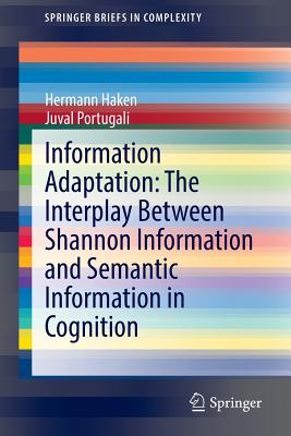 Information Adaptation: The Interplay Between Shannon Information and Semantic Information in Cognition - Haken, Hermann, and Portugali, Juval