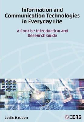 Information and Communication Technologies in Everyday Life: A Concise Introduction and Research Guide - Haddon, Leslie