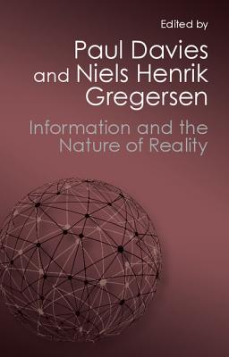 Information and the Nature of Reality: From Physics to Metaphysics - Davies, Paul (Editor), and Gregersen, Niels Henrik (Editor)