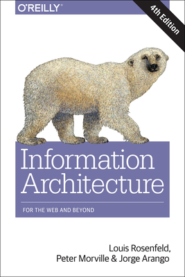 Information Architecture: For the Web and Beyond - Rosenfeld, Louis, and Morville, Peter, and Arango, Jorge