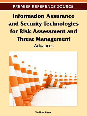 Information Assurance and Security Technologies for Risk Assessment and Threat Management: Advances - Chou, Te-Shun (Editor)