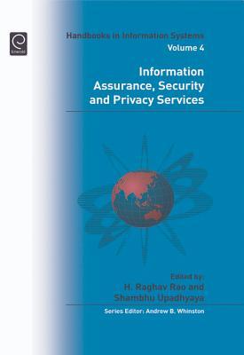 Information Assurance, Security and Privacy Services - Rao, H Raghav, and Upadhyaya, Shambhu