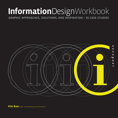 Information Design Workbook: Graphic Approaches, Solutions, and Inspiration + 30 Case Studies - Baer, Kim