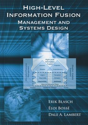 Information Fusion Management and Systems Design - Blasch, Erik, and Bosse, Elio, and Lambert, Dale