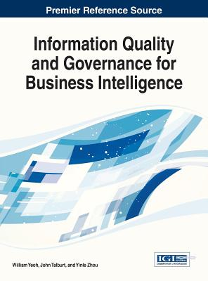 Information Quality and Governance for Business Intelligence - Yeoh, William (Editor), and Talburt, John R. (Editor), and Zhou, Yinle (Editor)