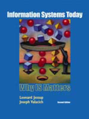 Information Systems Today: Why Is Matters - Jessup, Leonard M, and Valacich, Joseph S
