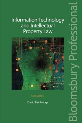Information Technology and Intellectual Property Law: Sixth Edition - Bainbridge, David I