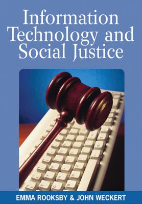 Information Technology and Social Justice - Rooksby, Emma (Editor), and Weckert, John (Editor)