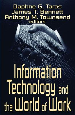 Information Technology and the World of Work - Bennett, James T (Editor), and Taras, Daphne Gottlieb (Editor), and Townsend, Anthony (Editor)