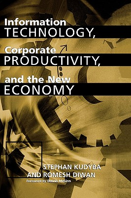 Information Technology, Corporate Productivity, and the New Economy - Kudyba, Stephan, and Diwan, Romesh