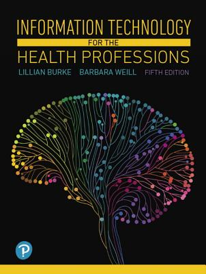 Information Technology for the Health Professions - Burke, Lillian, and Weill, Barbara