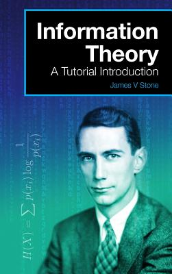 Information Theory: A Tutorial Introduction - Stone, James V, Dr.