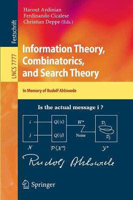 Information Theory, Combinatorics, and Search Theory: In Memory of Rudolf Ahlswede - Aydinian, Harout (Editor), and Cicalese, Ferdinando (Editor), and Deppe, Christian (Editor)