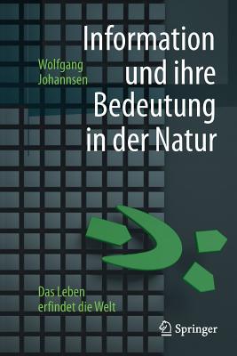 Information Und Ihre Bedeutung in Der Natur: Das Leben Erfindet Die Welt - Johannsen, Wolfgang